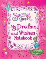My Dreams and Wishes Notebook : Secret Kingdom - Rosie Banks