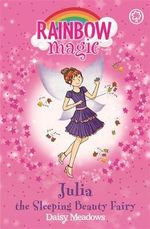 Julia the Sleeping Beauty Fairy : Rainbow Magic : The Fairytale Fairies : Book 152 - Daisy Meadows