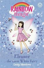 Eleanor the Snow White Fairy : Rainbow Magic : The Fairytale Fairies : Book 153 - Daisy Meadows