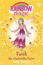Faith the Cinderella Fairy : Rainbow Magic : The Fairytale Fairies : Book 154 - Daisy Meadows