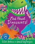 Mad About Dinosaurs! - Giles Andreae