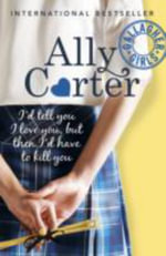 Gallagher Girls : 01: I'd Tell You I Love You, but Then I'd Have to Kill You - Ally Carter