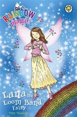 Luna the Loom Band Fairy : Rainbow Magic : Book 635  - Daisy Meadows