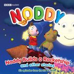 Noddy Builds a Rocket Ship and Other Stories : No. 2 - Enid Blyton