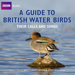 Guide to British Water Birds : Their Calls and Songs - Brett Westwood