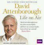David Attenborough Life on Air : Memoirs of A Broadcaster - Sir David Attenborough