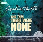 And Then There Were None : A BBC Full-Cast Radio Dramatisation - Agatha Christie