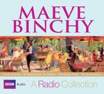The Collected Radio Stories : A Radio Collection: Firefly Summer-No Nightingales, No Snakes-The Garden Party-The Homecoming - Maeve Binchy