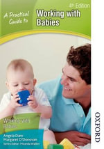 A Practical Guide to Working with Babies - Angela Dare