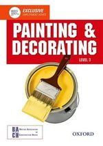 Painting and Decorating Level 3 Diploma Student Book : Level 3 diploma - British Association of Construction Heads