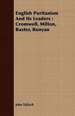 English Puritanism and Its Leaders :  Cromwell, Milton, Baxter, Bunyan - John Tulloch