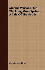Marcus Warland, Or, the Long Moss Spring : A Tale of the South - Caroline Lee Hentz