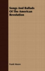 Songs and Ballads of the American Revolution - Frank Moore