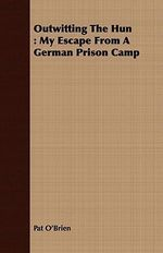 Outwitting the Hun : My Escape from a German Prison Camp - Pat O'Brien