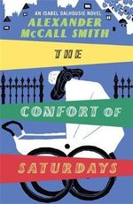 The Comfort of Saturdays - Alexander McCall Smith