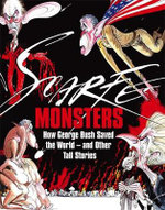 Monsters : How George Bush Saved the World - and Other Tall Stories - Gerald Scarfe