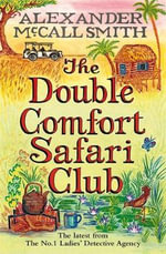 The Double Comfort Safari Club - Alexander McCall Smith