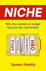 Niche : Why the Market No Longer Favours the Mainstream - James Harkin