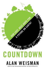 Countdown : Our Last, Best Hope for a Future on Earth - Alan Weisman