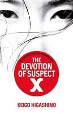 The Devotion of Suspect X : The Japanese Thriller Phenonmenon - Keigo Higashino