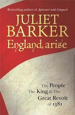 England, Arise : The People, the King and the Great Revolt of 1381 - Juliet Barker