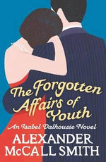 The Forgotten Affairs of Youth : An Isabel Dalhousie Novel : Volume 8 - Alexander McCall Smith