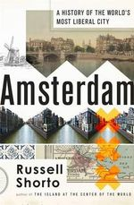 Amsterdam : A History of the World's Most Liberal City - Russell Shorto