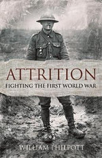 Attrition : Fighting the First World War - William Philpott