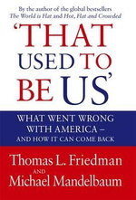 That Used to be Us : What Went Wrong with America? And How it Can Come Back - Thomas L. Friedman