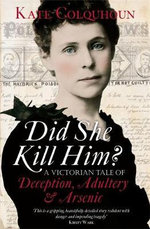 Did She Kill Him? : A Victorian Tale of Deception, Adultery and Arsenic - Kate Colquhoun