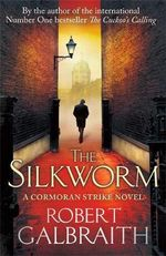 The Silkworm : Cormoran Strike Series : Book 2 - Robert Galbraith