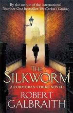 The Silkworm - Order Now For Your Chance to Win!* : The Cormoran Strike Series : Book 2 - Robert Galbraith