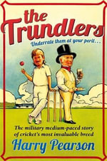 The Trundlers : The Remarkable History of Wisden - Harry Pearson