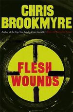Flesh Wounds - Christopher Brookmyre