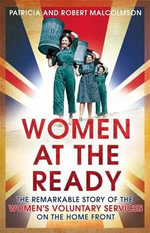 Women at the Ready : The Remarkable Story of the Women's Voluntary Services on the Home Front - Robert Malcolmson