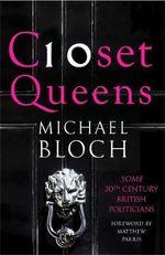 Closet Queens : Some 20th Century British Politicians - Michael Bloch