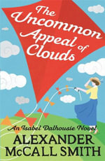 The Uncommon Appeal of Clouds : Isabel Dalhousie Novels - Alexander McCall Smith