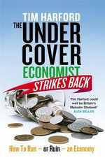 The Undercover Economist Strikes Back : How to Run or Ruin an Economy - Tim Harford