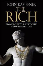 The Rich : From Slaves to Super-Yachts : A 2,000-Year History - John Kampfner