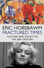 Fractured Times : Culture and Society in the Twentieth Century - Eric Hobsbawm