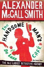 The Handsome Man's De Luxe Cafe : No. 1 Ladies' Detective - Alexander McCall Smith