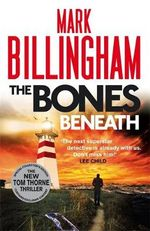 The Bones Beneath : Tom Thorne Novels : Book 12 - Mark Billingham