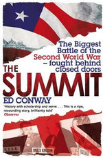 The Summit : The Biggest Battle of the Second World War - Fought Behind Closed Doors - Ed Conway