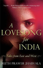 A Lovesong for India : Tales from East and West - Ruth Prawer Jhabvala
