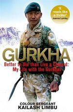 Gurkha : Better to Die Than Live a Coward: My Life in the Gurkhas - Colour-Sergeant Kailash Khebang
