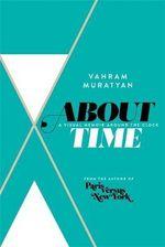 About Time : A Visual Memoir Around the Clock - Vahram Muratyan