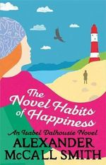 The Novel Habits of Happiness : An Isabel Dalhousie Novel : Book 10 - Alexander McCall Smith