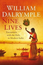 Nine Lives : Encounters with the Holy in Modern India :  In Search of the Sacred in Modern India - William Dalrymple