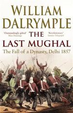 The Last Mughal : The Fall of a Delhi, 1857 - William Dalrymple