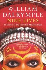 Nine Lives :  In Search of the Sacred in Modern India - William Dalrymple
